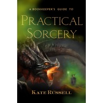 A Bookkeeper's Guide to Practical Sorcery by Kate Russell
