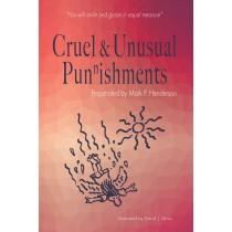 Cruel and Unusual Punnishments by Mark P Henderson