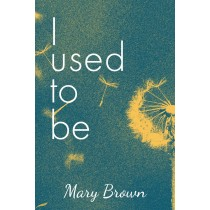 I Used to Be by Mary Brown