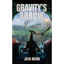 Gravity's Arrow by Jack Mann