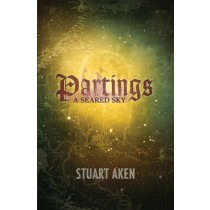 Partings by Stuart Aken - A Seared Sky - Book 2