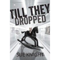 Till They Dropped by Sue Knight