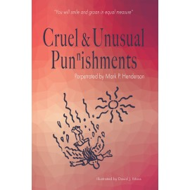 Cruel and Unusual Punnishments by Mark P Henderson