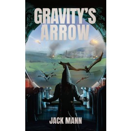 Gravity's Arrow by Jack Mann