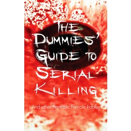 The Dummies Guide to Serial Killing and other Fantastic Female Fables